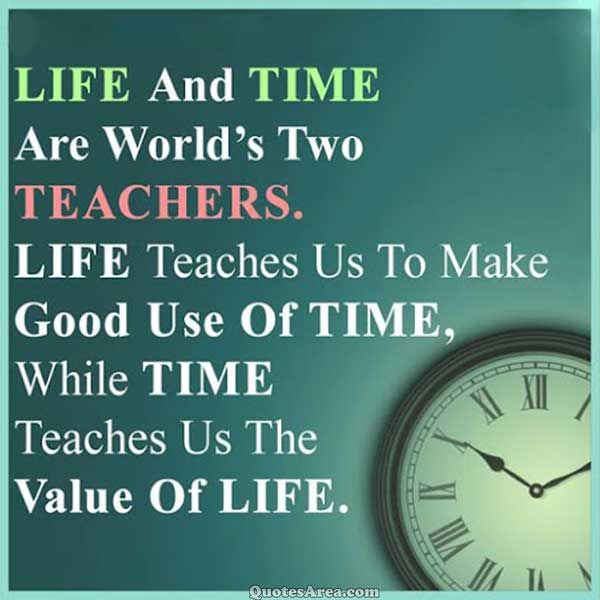 Quotes On Time Value: Life And Time Are World's Two Teachers. Life Teaches Us To