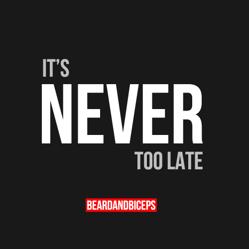 Its Never Too Late Fitness Quote By Beardandbicepscom Follow