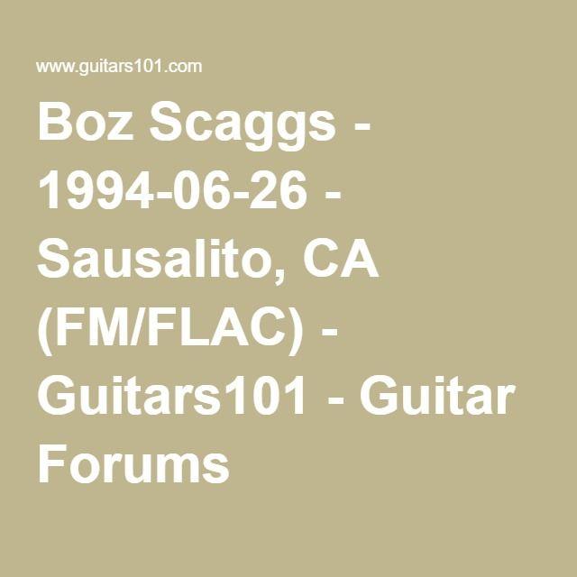 Boz Scaggs - 1994-06-26 - Sausalito, CA (FM/FLAC) - Guitars101