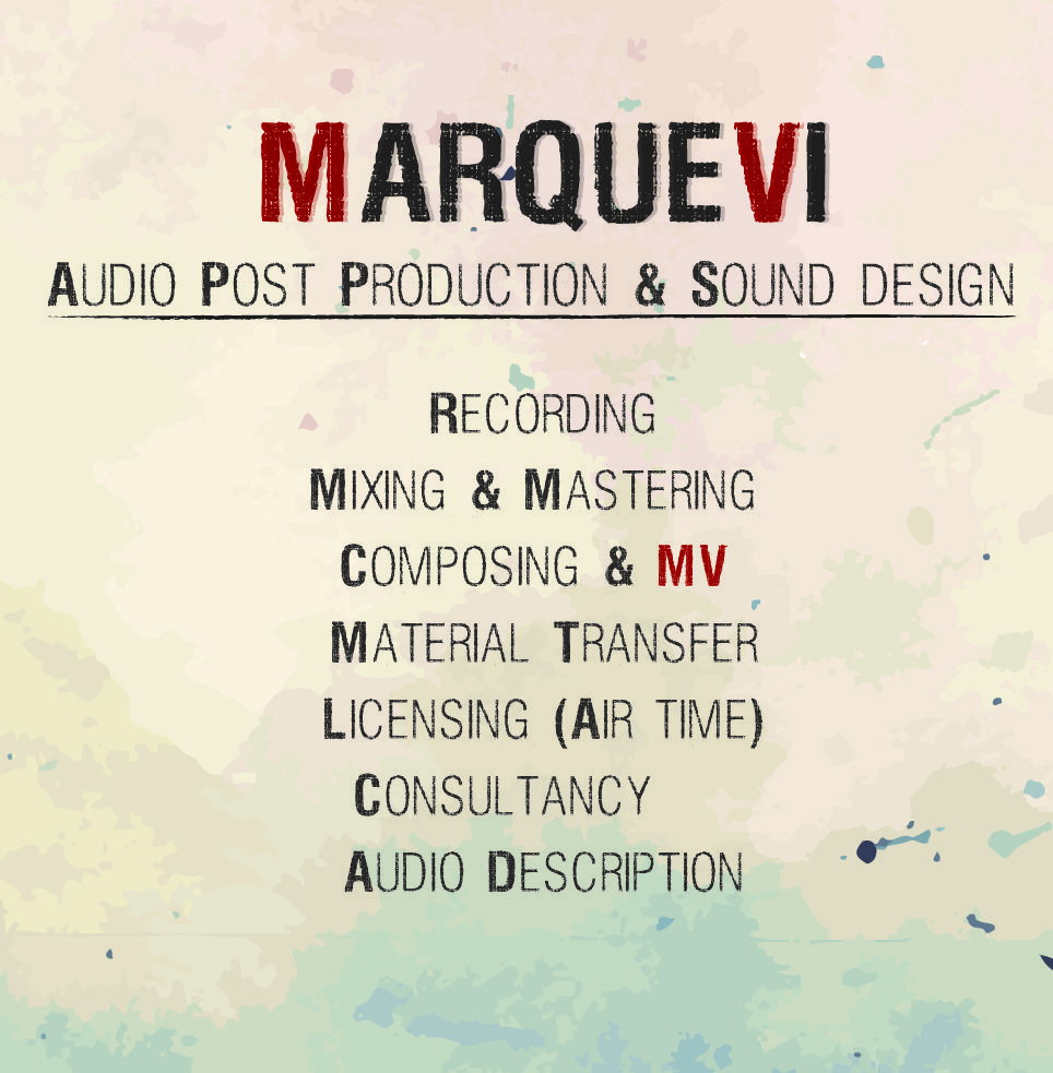 MARQUE VI Audio Post Production & Sound Design Recording, Mixing and mastering, Composing, MV, Material transfer, licensing, airtime, consultancy, audio description