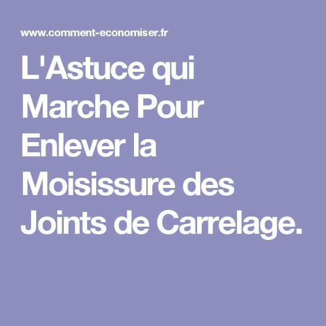 L Astuce Qui Marche Pour Enlever La Moisissure Des Joints De Carrelage Joint De Carrelage Enlever Les Moisissures Taches De Moisissure