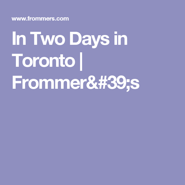 In Two Days in Toronto | Frommer's