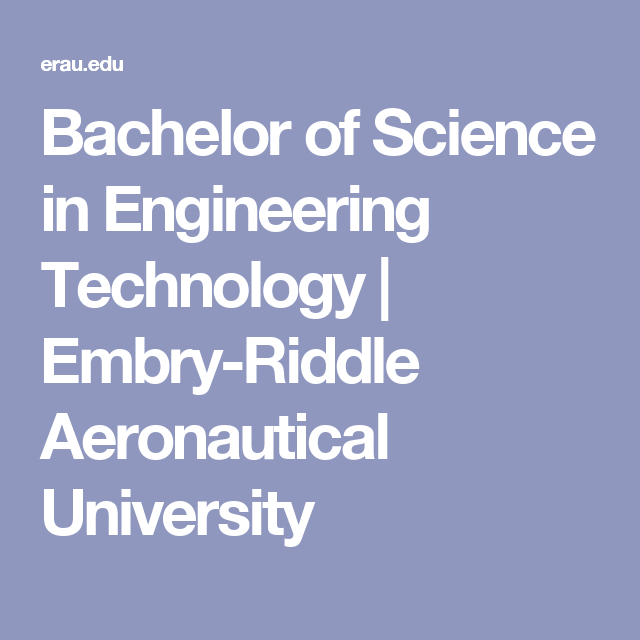 Bachelor Of Science In Engineering Technology Embry Riddle Aeronautical University Engineering Technology Science Degree Bachelor Of Science