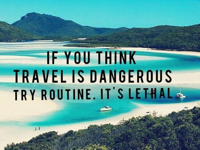 If you think travel is dangerous try routine. It's lethal travel quote #travelfrases