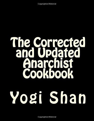 The Corrected And Updated Anarchist Cookbook By Yogi Shan
