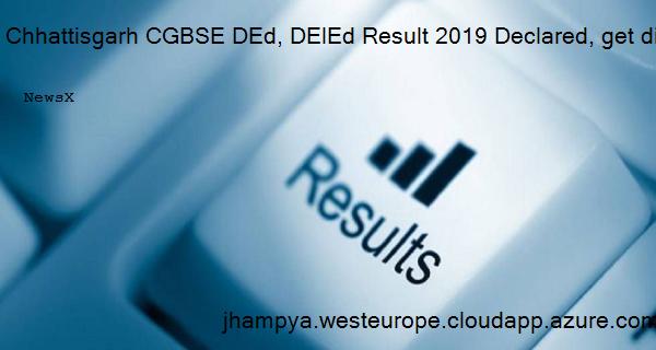 Chhattisgarh CGBSE DEd, DElEd Result 2019 Declared, get