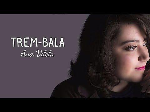 Trem Bala Ana Vilela Letra Baixe Toque Ouca Musicas Mp3
