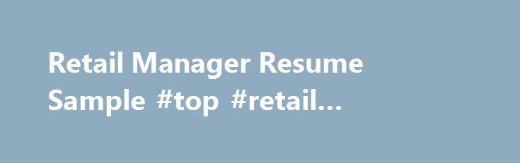 Retail Manager Resume Sample #top #retail #companies    retail - retail manager resume sample