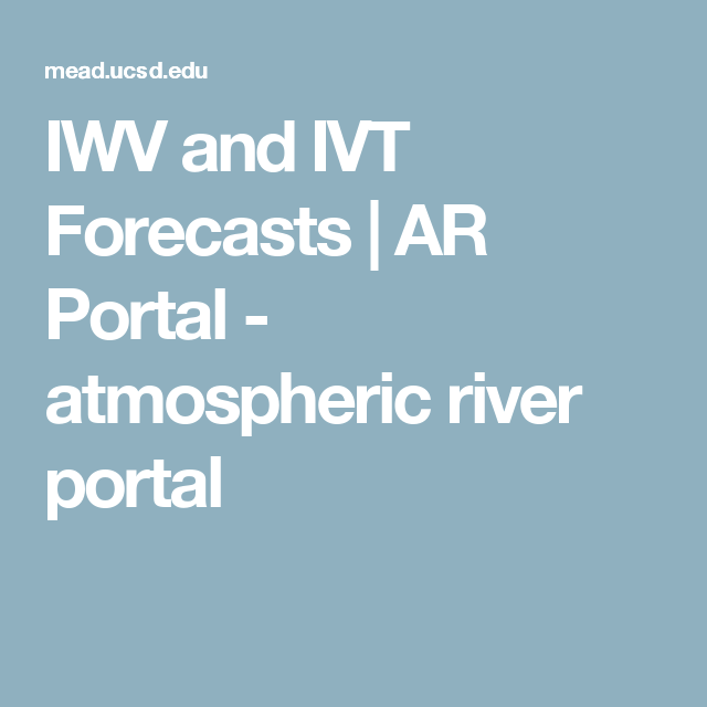 IWV and IVT Forecasts | AR Portal - atmospheric river portal