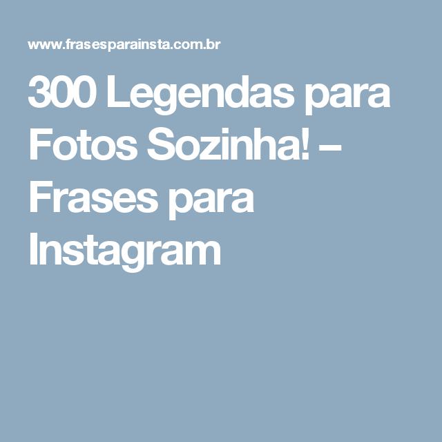 300 Legendas Para Fotos Sozinha Frases Para Instagram