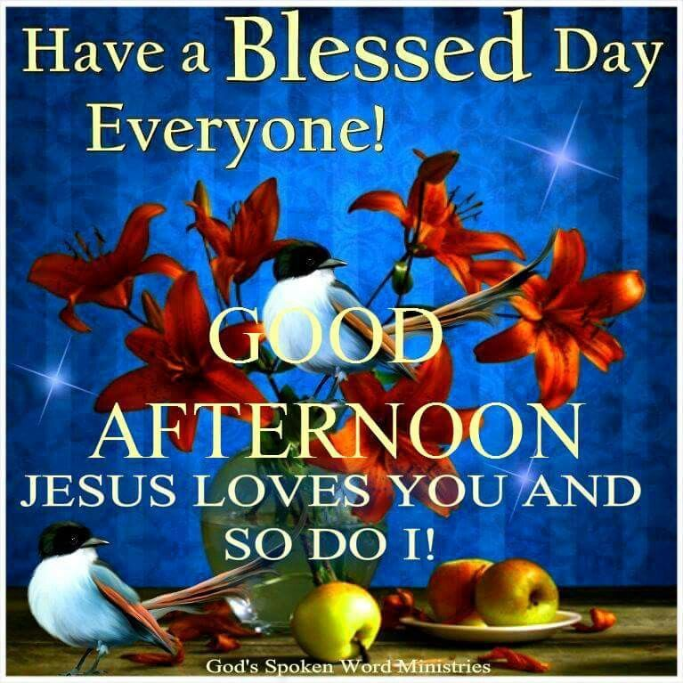 Have A Blessed Day Everyone! Good Afternoon afternoon good afternoon good…