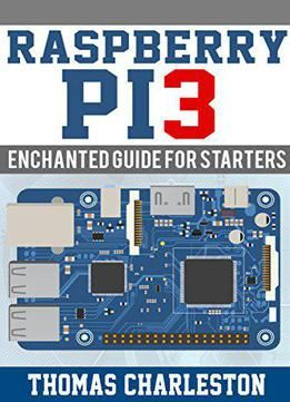 Raspberry Pi3: Enchanted Guide For Starters PDF