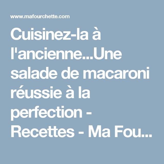Cuisinez-la à l'ancienne...Une salade de macaroni réussie à la perfection - Recettes - Ma Fourchette