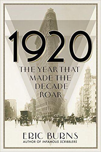 1920 The Year That Made The Decade Roar Eric Burns Books Roar Eric