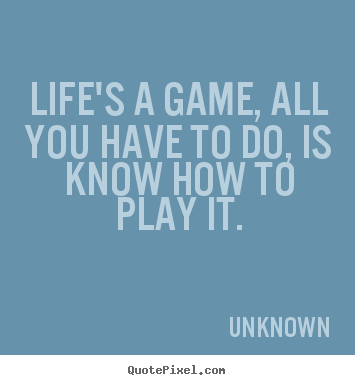 life is a game quotes