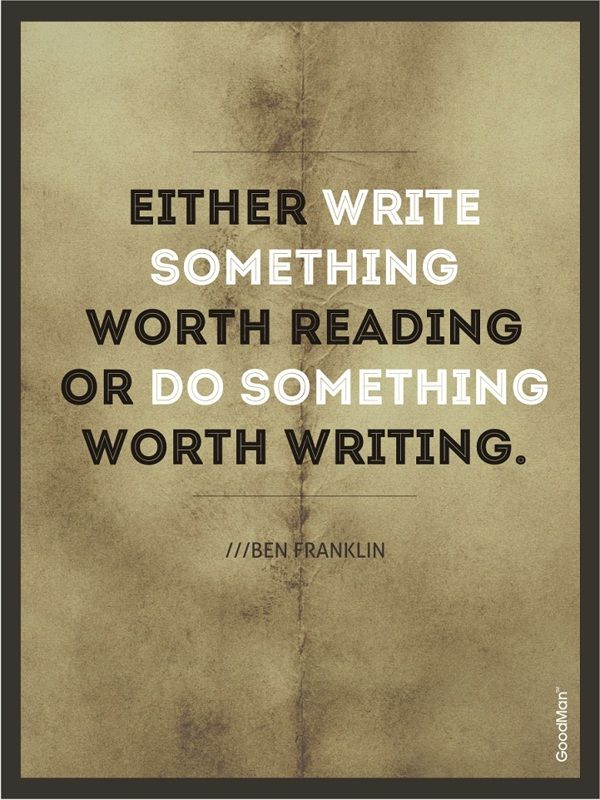 either write something worth reading or do something worth writing - book writing