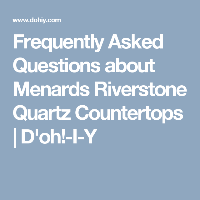 Frequently Asked Questions About Menards Riverstone Quartz Countertops |  Du0027oh!