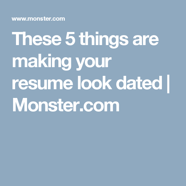 These 5 Things Are Making Your Resume Look Dated Career Advice And