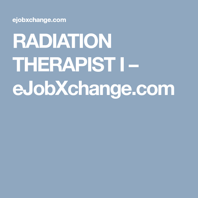 Radiation Therapist I  EjobxchangeCom  Job Ads