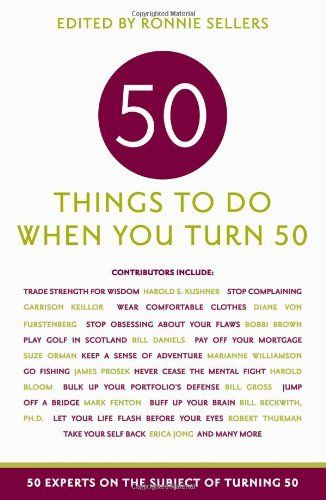 50 Things To Do When You Turn 50 50 Experts On The Subject Of Turning 50 Ronnie Sellers 50th Birthday Gifts For Woman 50th Birthday Gifts 50th Birthday Women