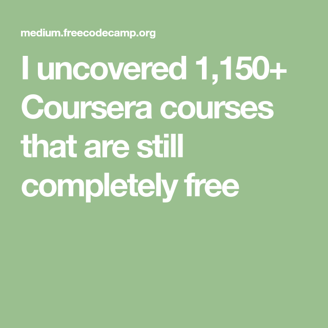 I Uncovered 1 150  Coursera Courses That Are Still Completely Free
