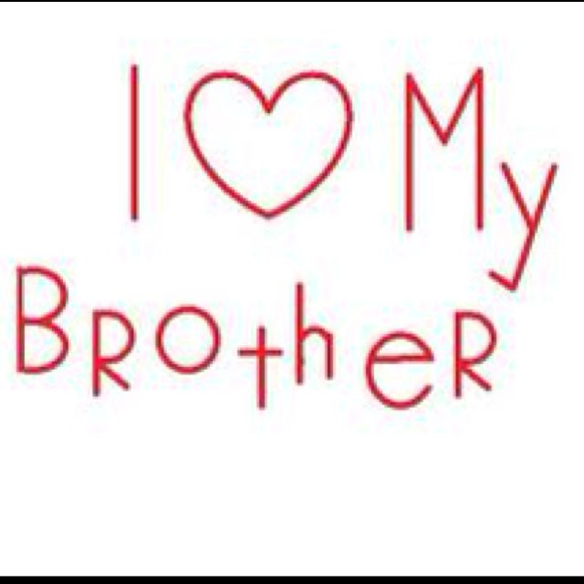 I Wants To Tell You How Much I Love You Brother Of Mine Your The