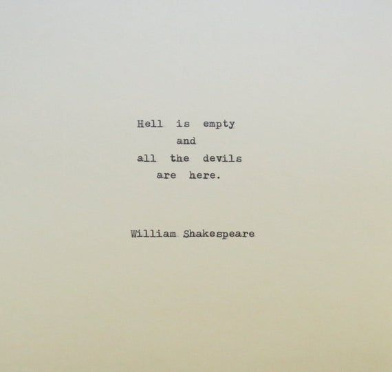 Hell is empty and all the devils are here. William Shakespeare This piece from Shakespeare is typed on a vintage 1939 Berlin typewriter onto an approx. 6x6 piece of cream colored card stock. Perfect for framing, as a gift, scrapbooking, or other decoration.