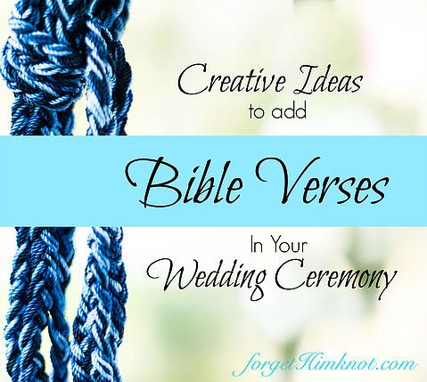 Forget Him Knot- There are so many ideas for beautiful weddings... here are ways to add God's Word for beautiful meaning!