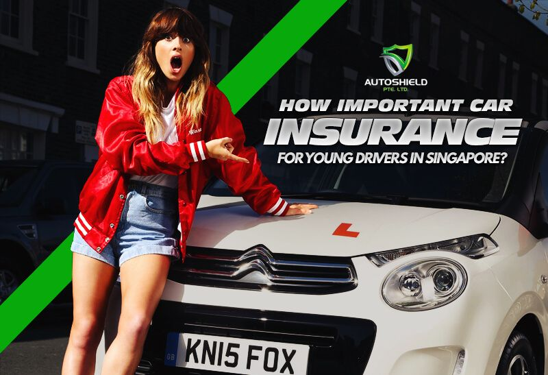 How Important Car Insurance For Young Drivers In Singapore Car