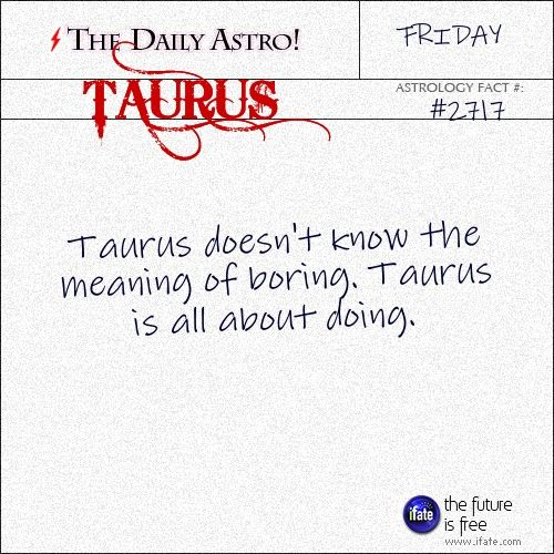 Daily Taurus Astrology Fact: Check your Taurus horoscope now.  Visit iFate.com today! And for more astrology factoids, check out thedailyastro.com !