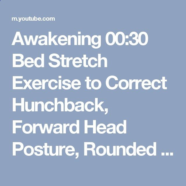 Awakening 00:30 Bed Stretch Exercise to Correct Hunchback, Forward Head Posture, Rounded Shoulders - YouTube
