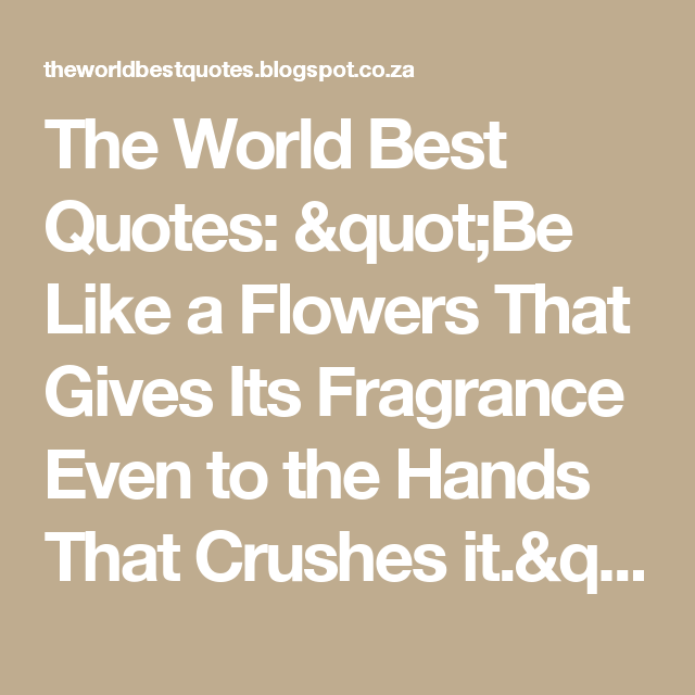"Worlds Best Quotes Beauteous The World Best Quotes ""be Like A Flowers That Gives Its Fragrance"