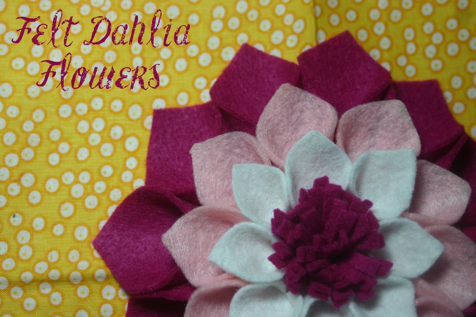 Diy Felt Dahlia Flowers Nurseries Pinterest Dahlia Flowers