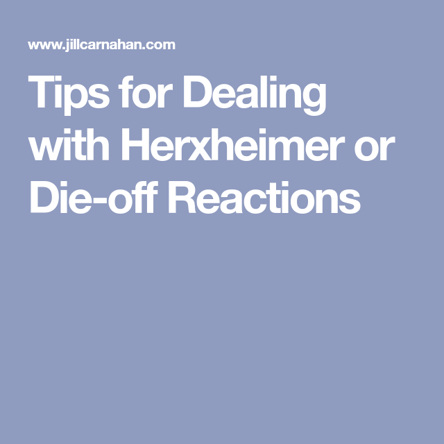 Tips For Dealing With Herxheimer Or Die Off Reactions Reactions Tips Health And Wellbeing