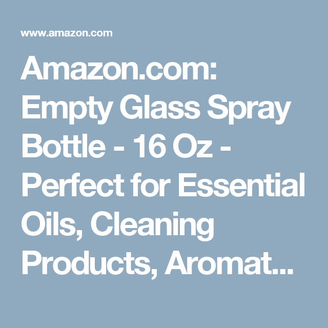 Amazon.com: Empty Glass Spray Bottle - 16 Oz - Perfect for Essential Oils, Cleaning Products, Aromatherapy and More!: Health & Personal Care