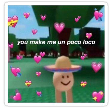 You Make Me Un Poco Loco Sticker Cute Love Memes Wholesome Memes Cute Memes