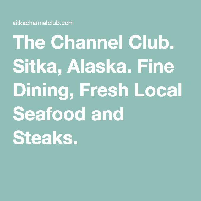 The channel club sitka alaska fine dining fresh local seafood the channel club sitka alaska fine dining fresh local seafood and steaks sciox Images