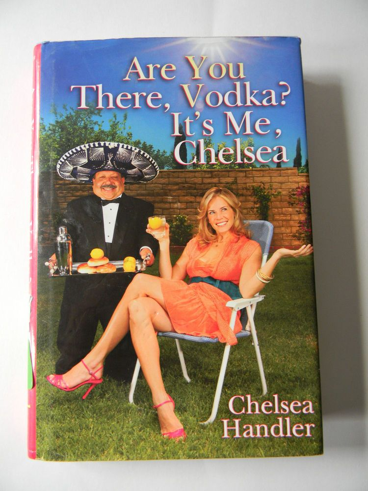 Are You There Vodka It S Me Chelsea By Chelsea Handler 2008 Hardcover Chelsea Handler Hardcover Chelsea