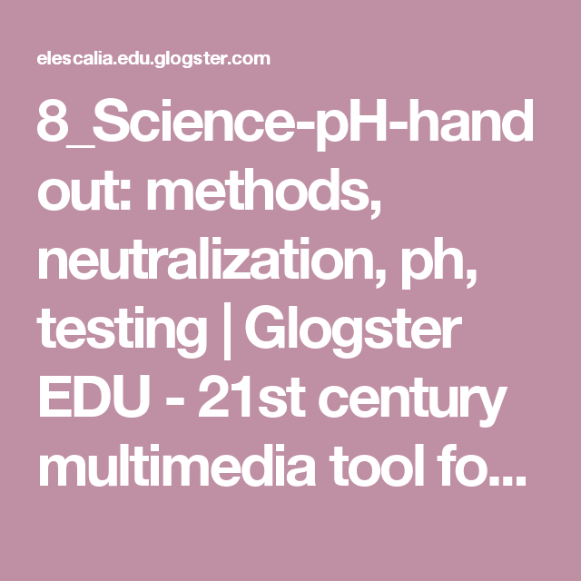 8_Science-pH-handout: methods, neutralization, ph, testing | Glogster EDU - 21st century multimedia tool for educators, teachers and students