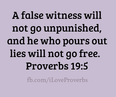 Proverbs 19:5 - A false witness will not go unpunished, and who...
