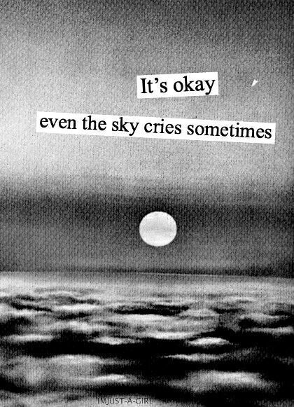 The tears start falling and I can't stop them. My chest tightens and it gets harder to breathe. But it's okay to cry. I usually feel better after a good sob.