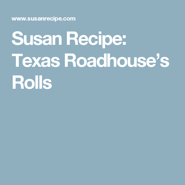Susan Recipe: Texas Roadhouse's Rolls