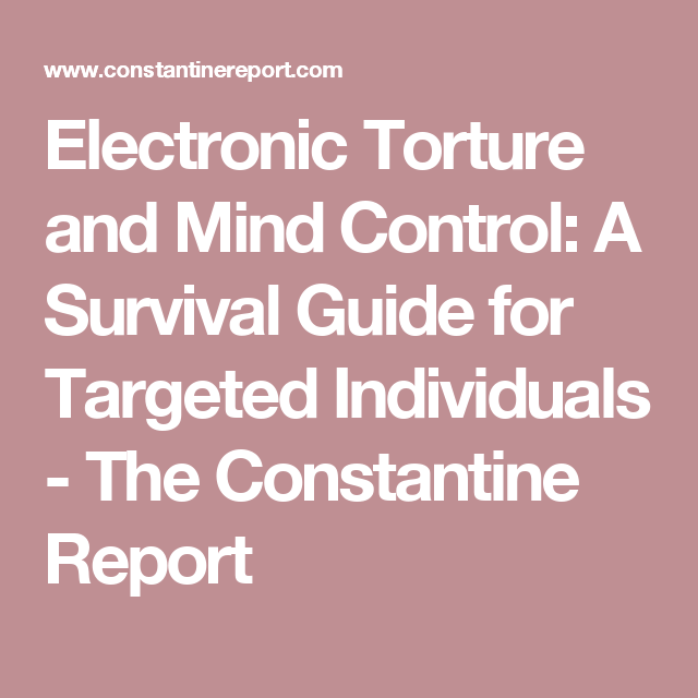 Electronic Torture and Mind Control: A Survival Guide for
