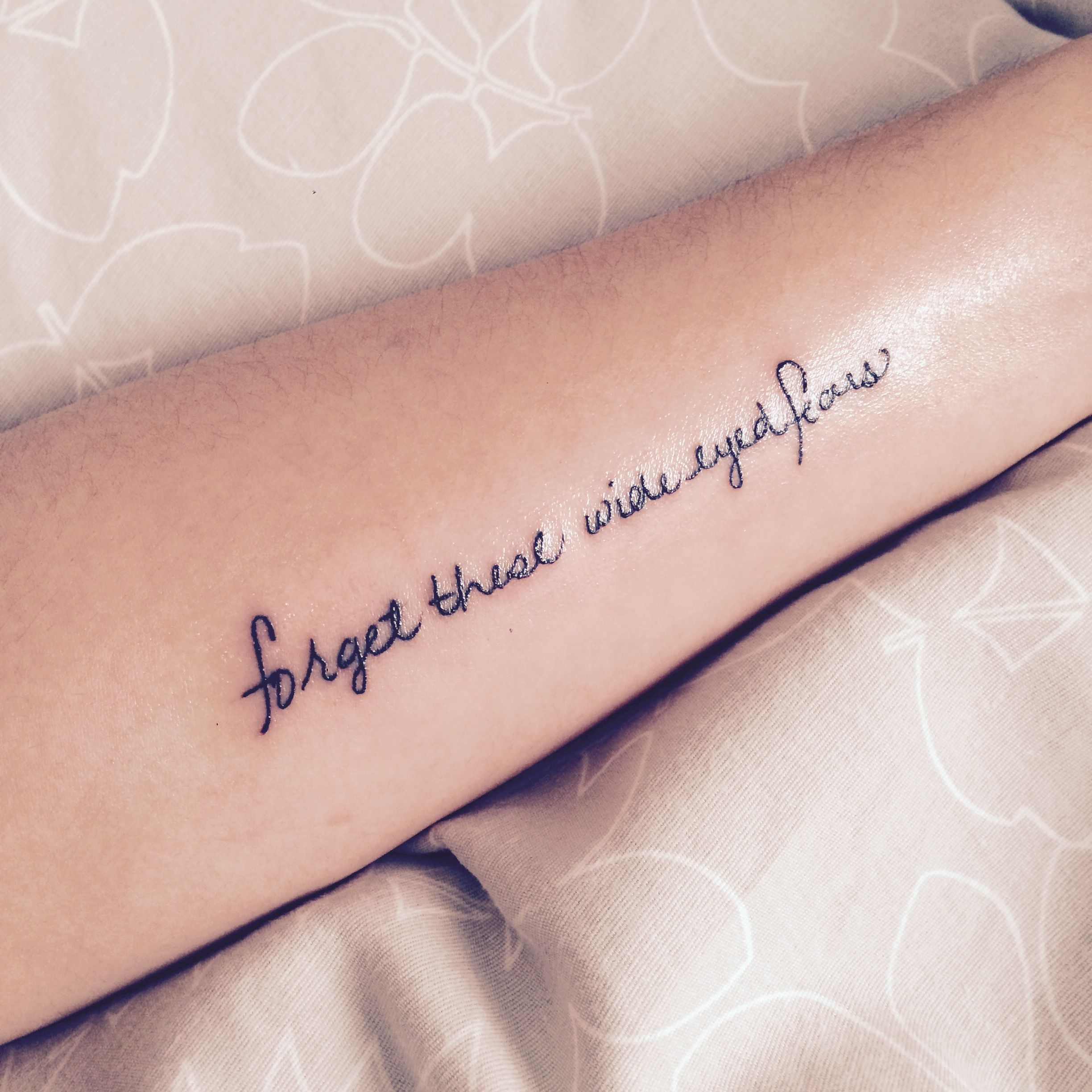 My First Tattoo Forget These Wide Eyed Fears Tattoo Quotes