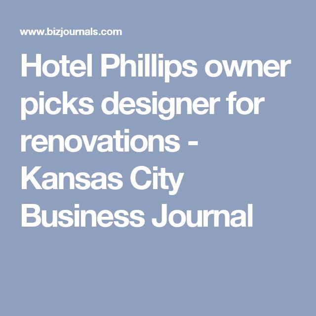 Hotel Phillips Owner Picks Designer For Renovations Business