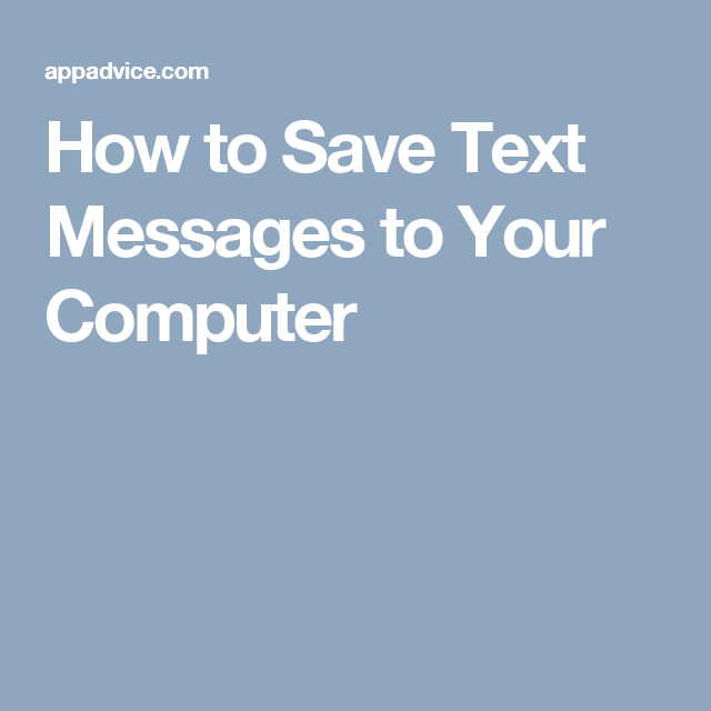 How to Save Text Messages to Your Computer | Techie Stuff