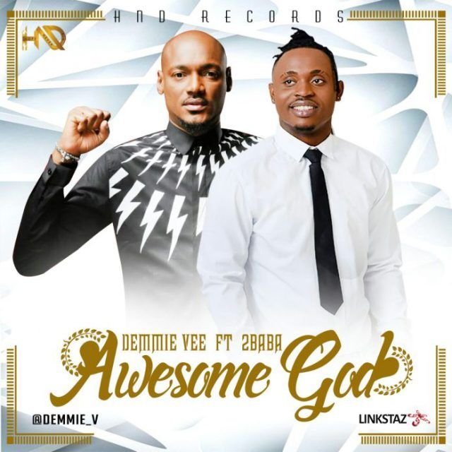 Video Demmie Vee Ft 2baba Awesome God Music Blog Gospel