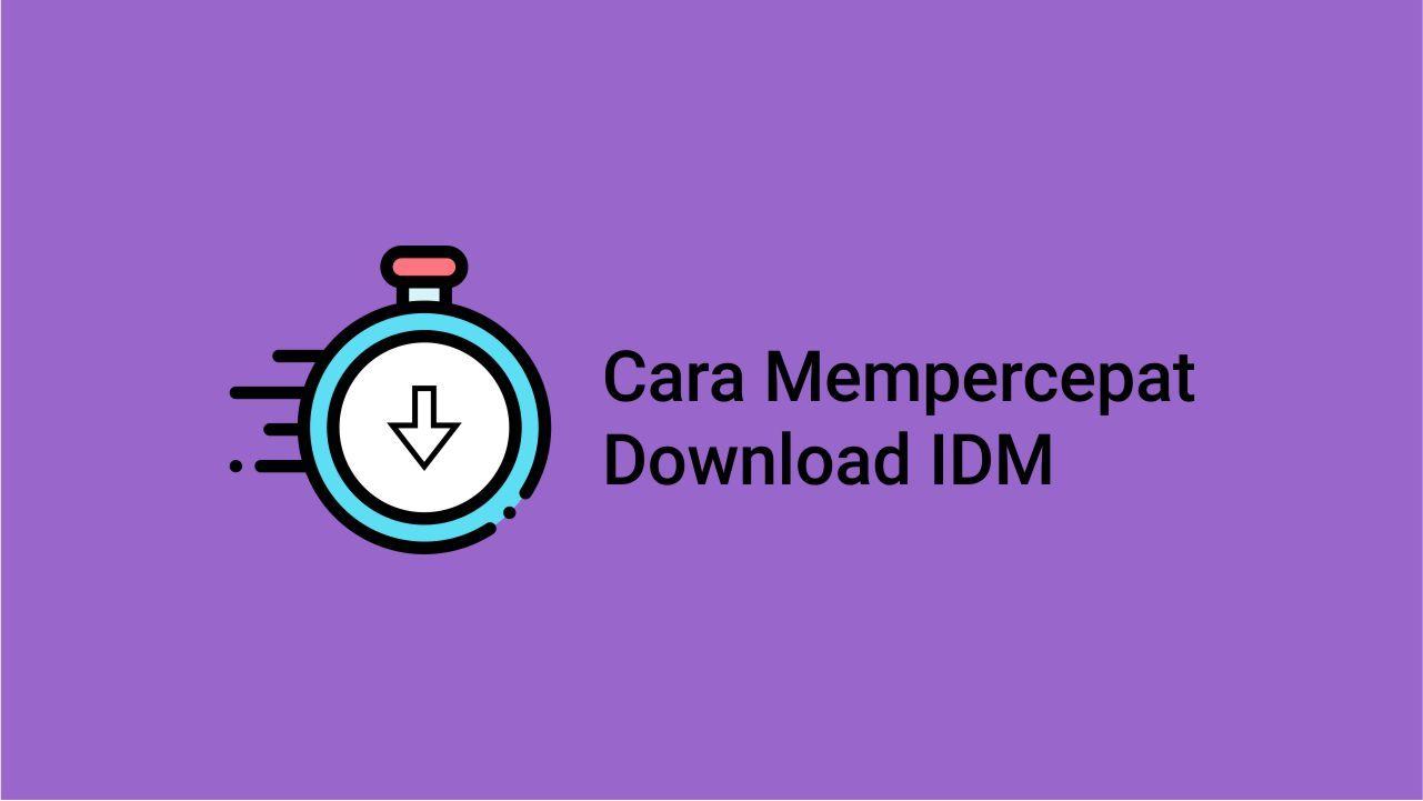 Cara Mempercepat Download Idm Tips Gratis Aplikasi