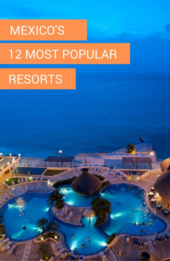 Mexicou0027s 12 Most Popular Resorts