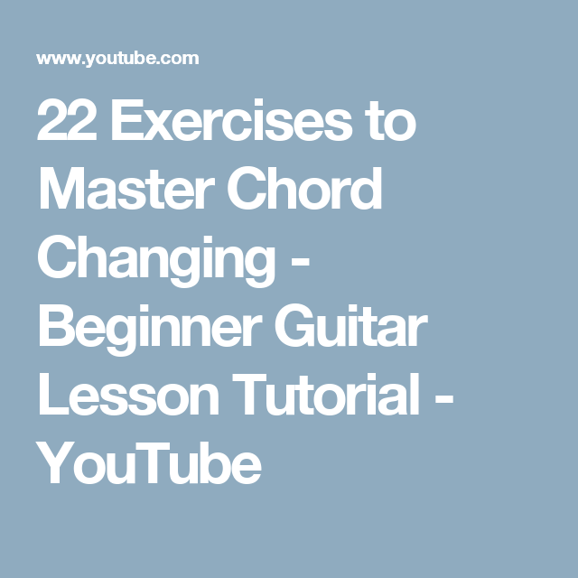 22 Exercises to Master Chord Changing - Beginner Guitar Lesson ...